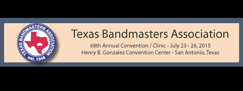 Texas Bandmasters Association Conference July 23 - 26 San Antonio, TX